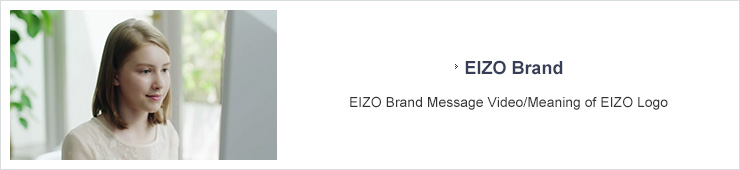 EIZO Brand EIZO Brand Message Video/Meaning of EIZO Logo