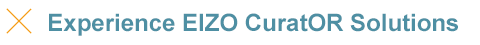 Experience EIZO CuratOR Solutions